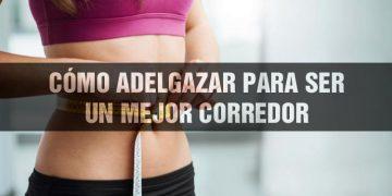 cómo adelgazar para ser un mejor corredor